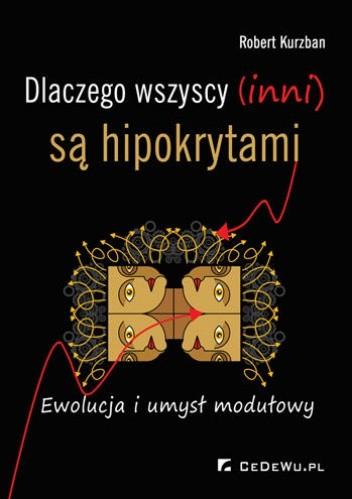 Okładka książki Dlaczego wszyscy (inni) są hipokrytami. Ewolucja i umysł modułowy