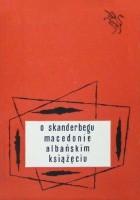 O Skanderbegu Macedonie albańskim książęciu