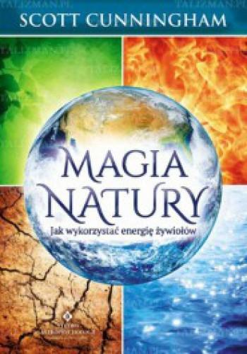 Okładka książki Magia natury. Jak wykorzystać energię żywiołów.