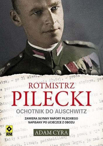 Okładka książki Rotmistrz Pilecki. Ochotnik do Auschwitz