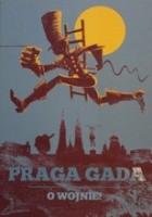 Praga Gada. O wojnie!