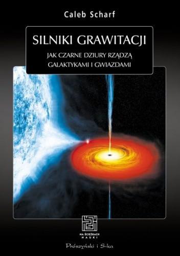 Okładka książki Silniki grawitacji. Jak czarne dziury rządzą galaktykami i gwiazdami