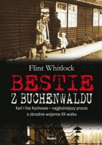 Okładka książki Bestie z Buchenwaldu. Karl i Ilse Kochowie – najgłośniejszy proces o zbrodnie wojenne XX wieku