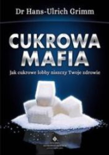 Okładka książki Cukrowa mafia. Jak cukrowe lobby niszczy Twoje zdrowie