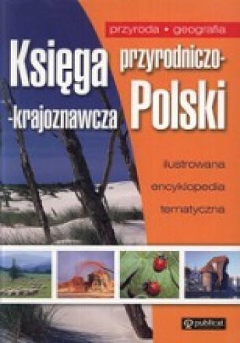 Okładka książki Księga przyrodniczo-krajoznawcza Polski. Ilustrowana encyklopedia tematyczna