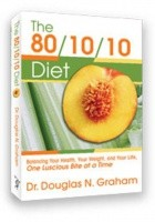 The 80/10/10 Diet: Balancing Your Health, Your Weight and Your Life - One Luscious Bite At A Time