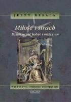Miłość i strach. Dzieje uczuć kobiet i mężczyzn. Wiek XVI-XVIII. Uwolnienie i konsumpcja żądz