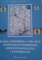 Karol Perthées (1739-1815) fizjograf Pierwszej Rzeczypospolitej : życie oraz działalność kartograficzna i entomologiczna