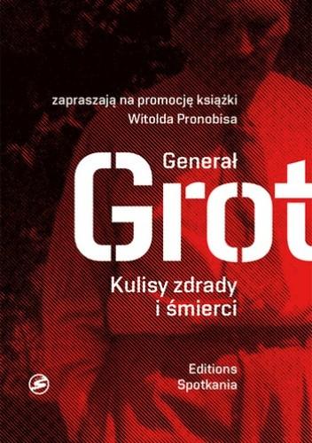 Okładka książki Generał Grot. Kulisy zdrady i śmierci