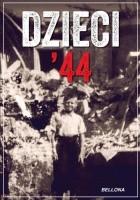 Dzieci 44. Wspomnienia dzieci powstańczej Warszawy