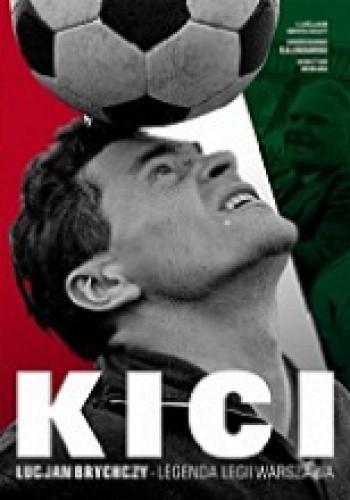 Okładka książki Kici. Lucjan Brychczy – legenda Legii Warszawa