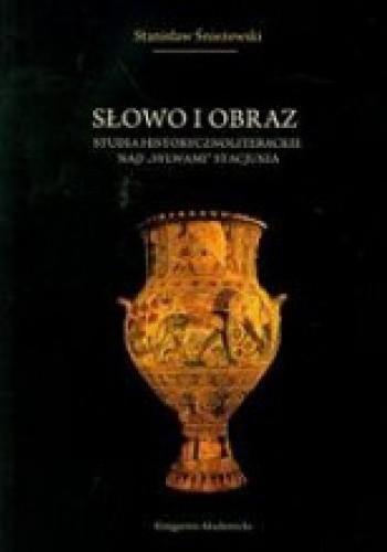 Okładka książki Słowo i obraz. Studia historycznoliterackie nad Sylwami Stacjusza