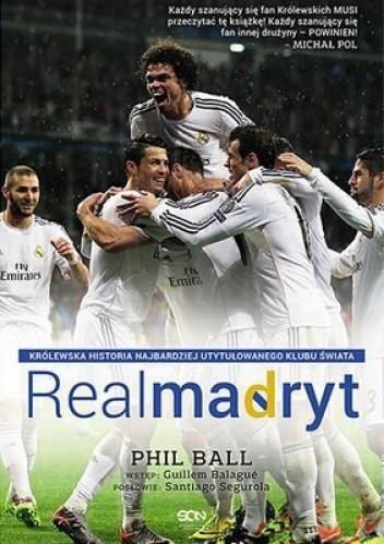 Okładka książki Real Madryt. Królewska historia najbardziej utytułowanego klubu świata