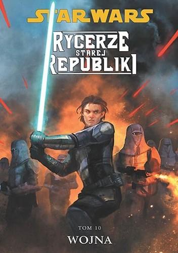 Okładka książki Star Wars: Rycerze Starej Republiki. Tom 10. Wojna