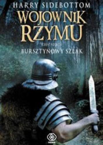 Okładka książki Wojownik Rzymu. Bursztynowy szlak