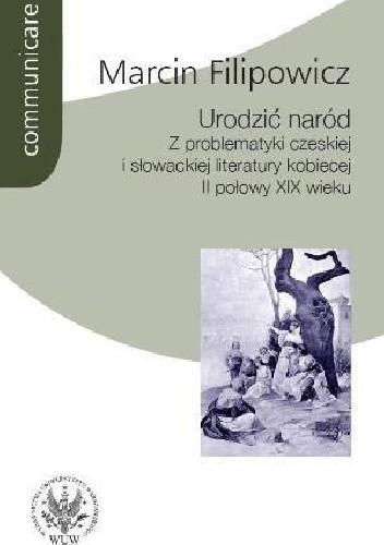 Okładka książki Urodzić naród. Z problematyki czeskiej i słowackiej literatury kobiecej II połowy XIX wieku