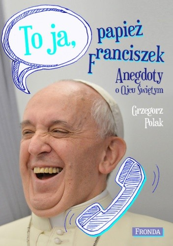 Okładka książki To ja, papież Franciszek. Anegdoty o Ojcu Świętym
