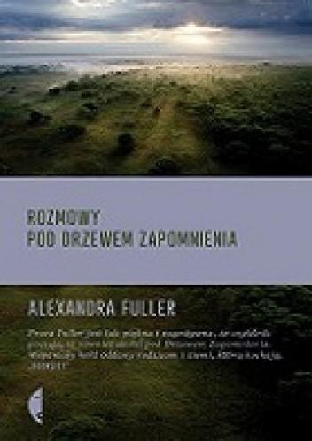 Rozmowy pod drzewem zapomnienia - Alexandra Fuller