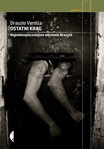 Okładka książki Ostatni krąg. Najniebezpieczniejsze więzienie Brazylii