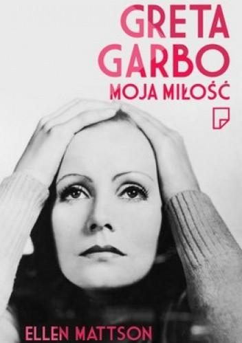 Okładka książki Greta Garbo. Moja miłość
