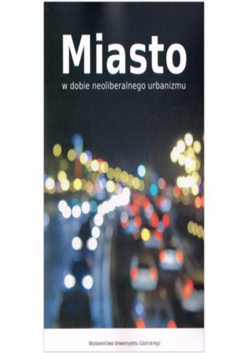 Okładka książki Miasto w dobie neoliberalnego urbanizmu
