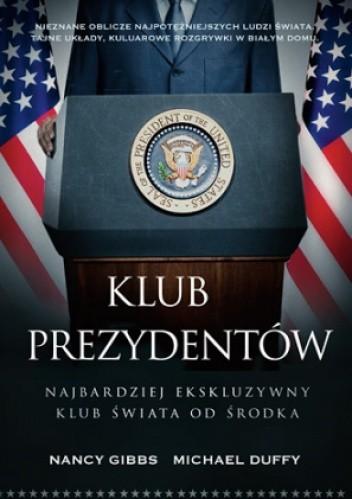 Okładka książki Klub prezydentów. Najbardziej ekskluzywny klub świata od środka