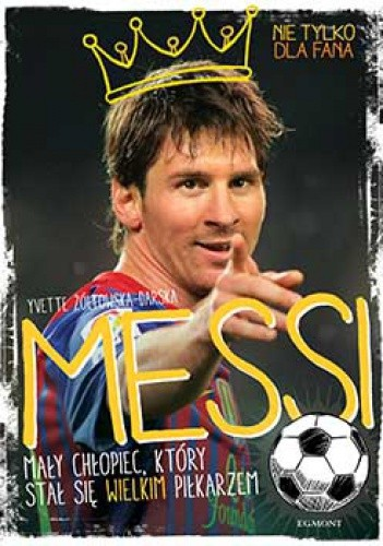 Messi, mały chłopiec, który stał się wielkim piłkarzem - Yvette Żółtowska-Darska