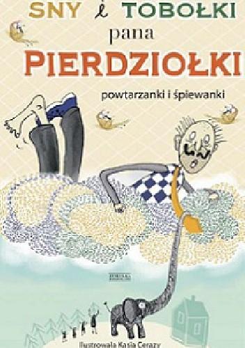 Okładka książki Sny i tobołki pana Pierdziołki