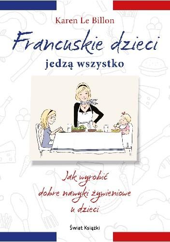 Okładka książki Francuskie dzieci jedzą wszystko. Jak wyrobić dobre nawyki żywieniowe u dzieci