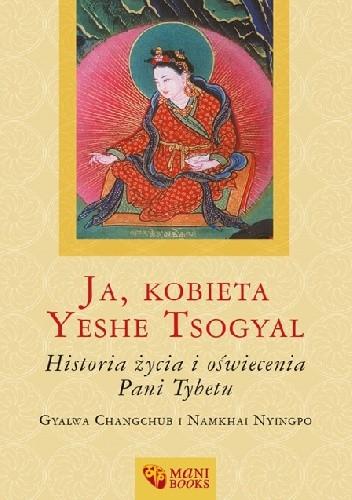 Okładka książki Ja, kobieta Yeshe Tsogyal. Historia życia i oświecenia Pani Tybetu