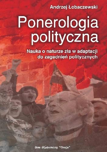 Okładka książki Ponerologia polityczna. Nauka o naturze zła w adaptacji do zagadnień politycznych