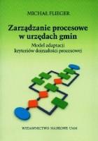 Zarządzanie procesowe w urzędach gmin. Model adaptacji kryteriów dojrzałości procesowej