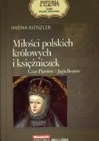 Miłości polskich królowych i księżniczek. Czas Piastów i Jagiellonów