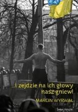 ...i zejdzie na ich głowy nasz gniew - Marcin Wyrwał