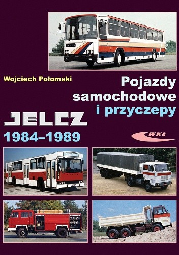 Okładka książki Pojazdy samochodowe i przyczepy Jelcz 1984-1989