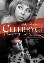 Okładka książki Celebryci z tamtych lat. Prywatne życie wielkich gwiazd PRL-u