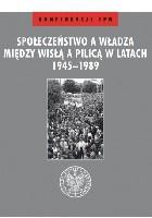 Społeczeństwo a władza. Między Wisłą a Pilicą w latach 1945–1989