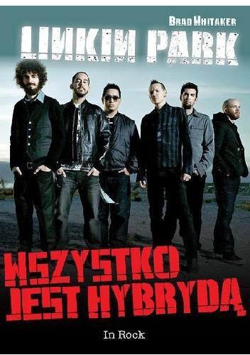 Okładka książki Linkin Park. Wszystko jest hybrydą
