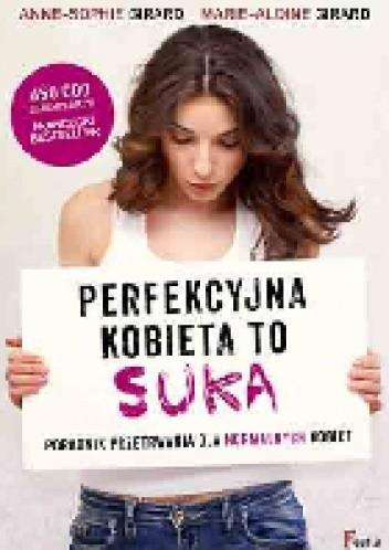 Okładka książki Perfekcyjna kobieta to suka. Poradnik przetrwania dla normalnych kobiet