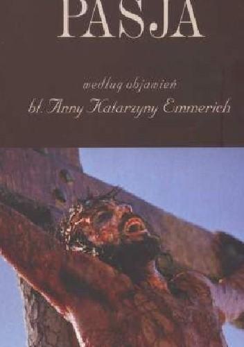 Okładka książki Pasja według objawień błogosławionej Anny Katarzyny Emmerich