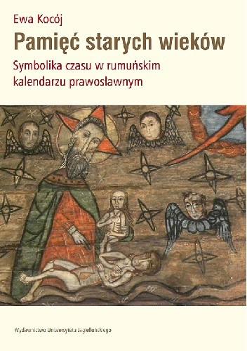 Okładka książki Pamięć starych wieków. Symbolika czasu w rumuńskim kalendarzu prawosławnym