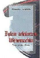 Byłem żołnierzem Wehrmachtu