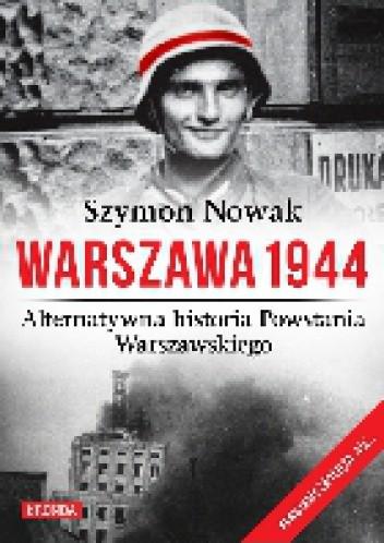 Okładka książki Warszawa 1944. Alternatywna historia Powstania Warszawskiego