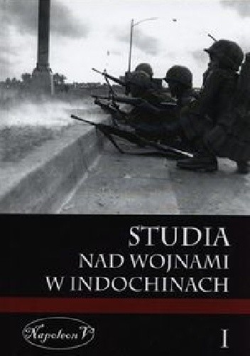 Okładka książki Studia nad wojnami w Indochinach. Tom I.