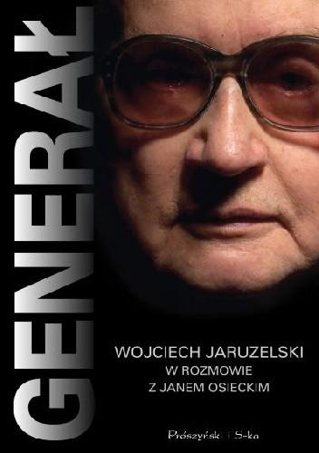 Okładka książki Generał. Wojciech Jaruzelski w rozmowie z Janem Osieckim