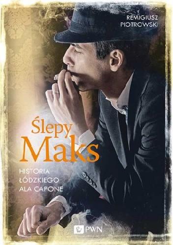 Okładka książki Ślepy Maks. Historia łódzkiego Ala Capone