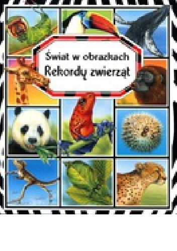 Okładka książki Rekordy zwierząt. Świat w obrazkach