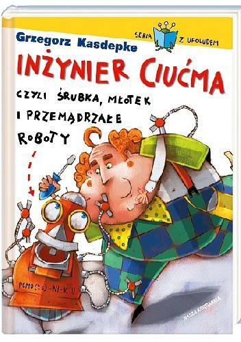 Okładka książki Inżynier Ciućma, czyli śrubka, młotek i przemądrzałe roboty