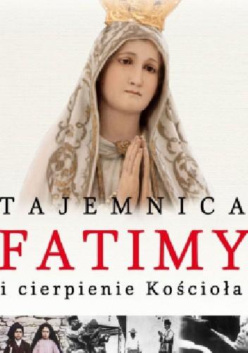 Okładka książki Tajemnica Fatimy i cierpienie Kościoła