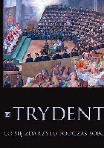 Okładka książki Trydent. Co się zdarzyło podczas Soboru